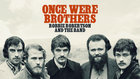 #CONUNPACK estrena  ONCE WERE BROTHERS:  ROBBIE ROBERTSON AND THE BAND